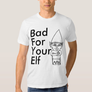 Bad for your elf T-Shirt