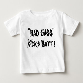 """""""BAD GASS"""", Kicks Butt ! Baby T-Shirt"""
