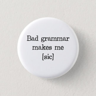 Bad Grammar Makes Me [sic] Button