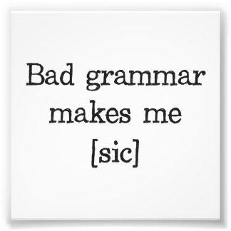 Bad Grammar Makes Me [sic] Photo Print