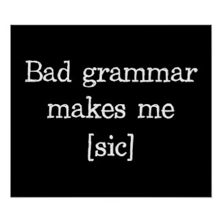 Bad Grammar Makes Me [sic] Poster