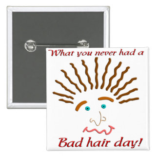 Bad Hair Day Buttons