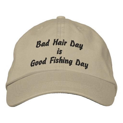 Bad Hair Day is Good Fishing Day Embroidered Baseball Caps