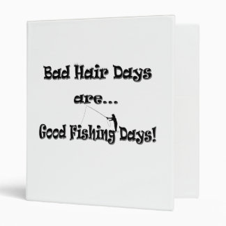 Bad Hair Days are Good Fishing Days! Vinyl Binders