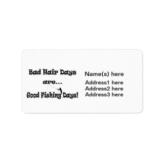 Bad Hair Days are Good Fishing Days! Label