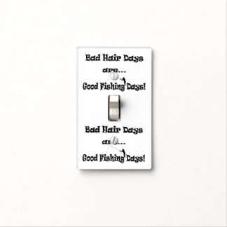 Bad Hair Days are Good Fishing Days! Light Switch Cover