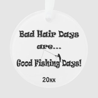 Bad Hair Days are Good Fishing Days! Ornament