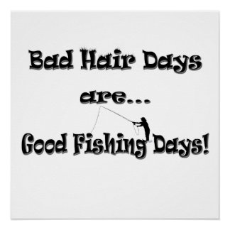 Bad Hair Days are Good Fishing Days! Poster