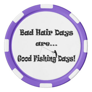 Bad Hair Days are Good Fishing Days! Set Of Poker Chips