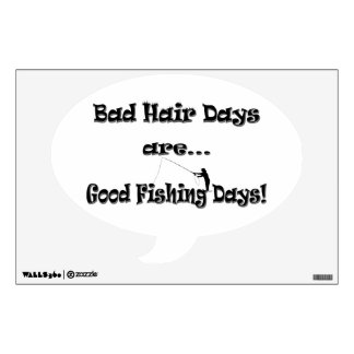 Bad Hair Days are Good Fishing Days! Wall Sticker