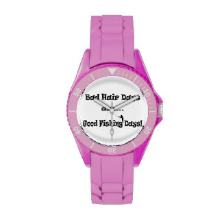 Bad Hair Days are Good Fishing Days! Wrist Watches
