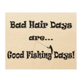 Bad Hair Days are Good Fishing Days! Wood Wall Decor