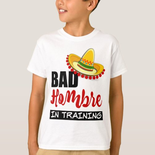 Bad Hombre In Training Colorful Sombrero T-Shirt