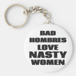 Bad Hombres Love Nasty Women Keychain