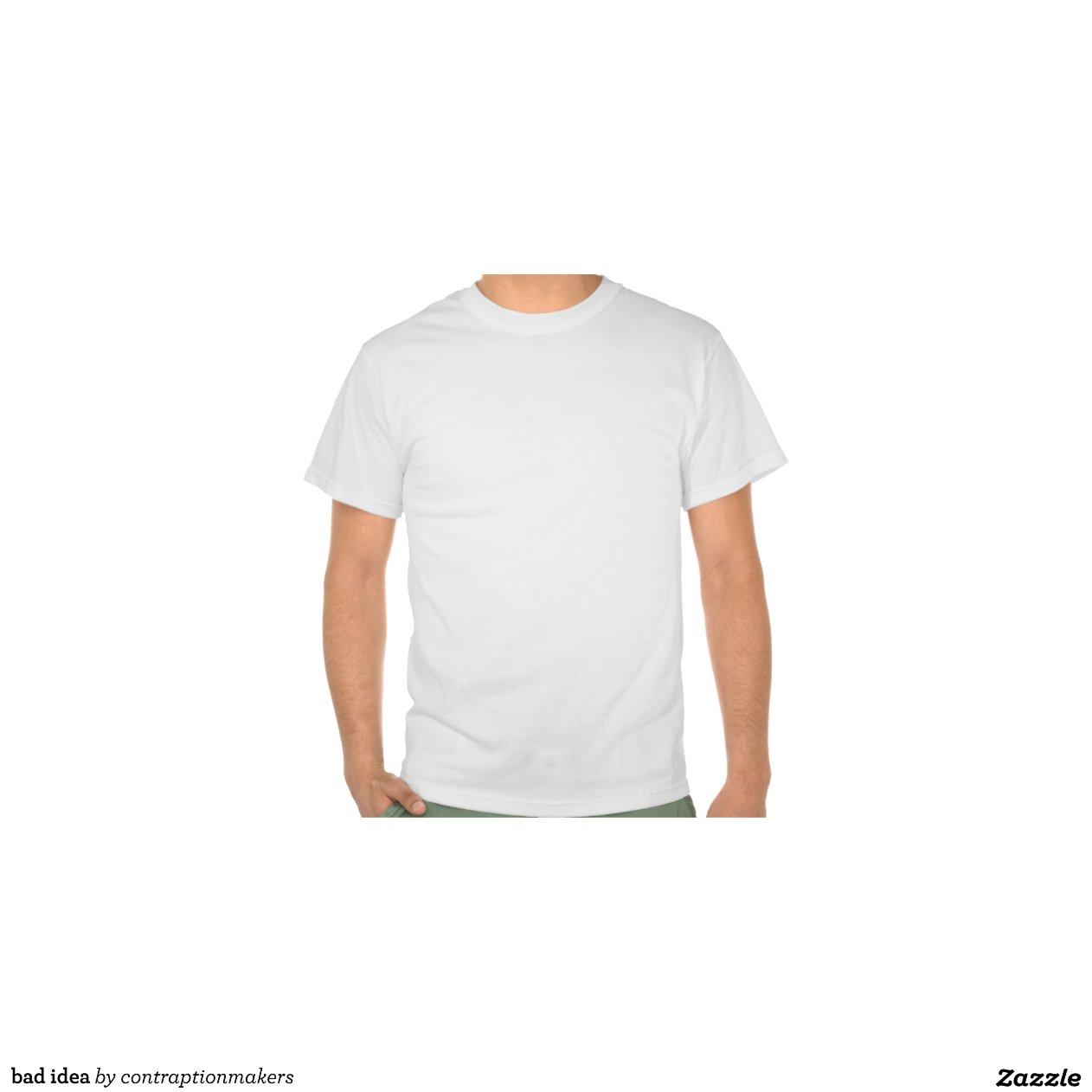 Bad idea tshirts r4a36c3f33ec64993a6cf093c2146ed34 804gy 1200 jpg view