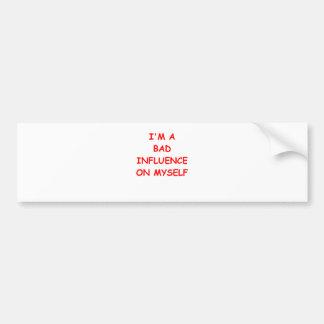 bad influence car bumper sticker