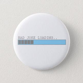 Bad joke loading funny humor for guys or girls pinback button