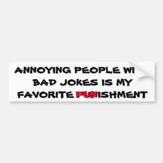 Bad Jokes are a Punishment Bumper Sticker