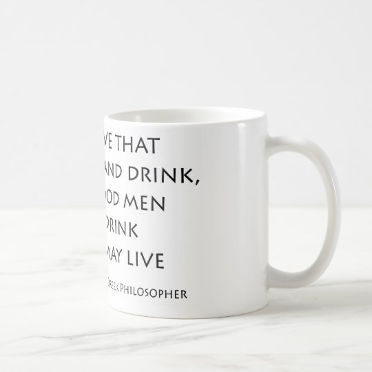 """""""Bad men live that they can eat and drink..."""" Coffee Mug"""