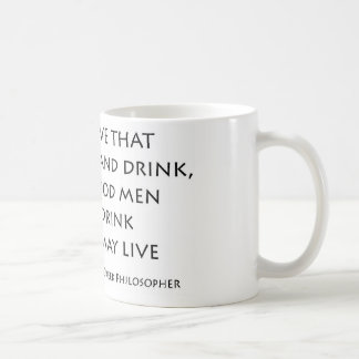 """""""Bad men live that they can eat and drink..."""" Classic White Coffee Mug"""