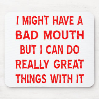 Bad Mouth I Can Do Really Great Things With Mouse Pad