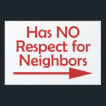 """Bad Neighbor Has NO Respect for Neighbors Yard Sig Lawn Sign<br><div class=""""desc"""">Shame your Bad Neighbors by letting everyone know what you think of them! Strategically place this Bad Neighbor Yard Sign so you can let your Bad Neighbors know what you are thinking! This sign is meant to be viewed from the street looking at your house/property. So be sure you choose...</div>"""