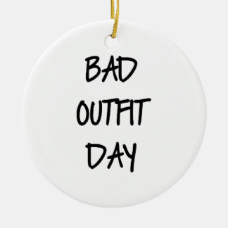 Bad Outfit Day Ceramic Ornament