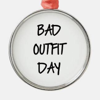 Bad Outfit Day Metal Ornament