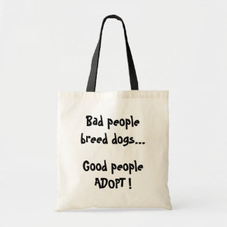 """""""Bad people breed dogs..."""" Tote Bag"""