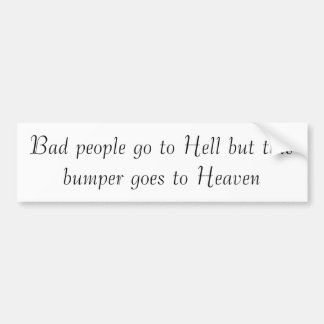 BAD PEOPLE GO TO HELL BUT THIS BUMPER GOES TO CAR BUMPER STICKER