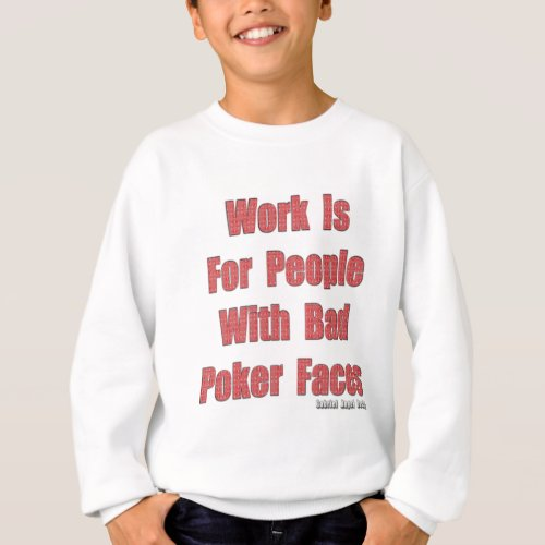 Bad Poker Faces Sweatshirt