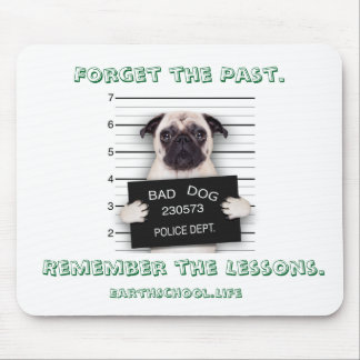 "Bad Pug. ""Forgive the Past. Remember the Lessons."" Mouse Pad"