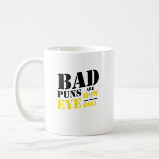Bad Puns Are How Eye Roll - Funny Puns Coffee Mug