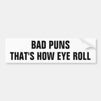 Bad Puns, That's How Eye Roll Bumper Sticker