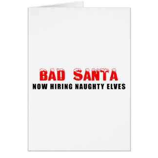 Bad Santa Now Hiring Naughty Elves Card