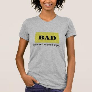 bad sign, Thats not a good sign.. T-Shirt