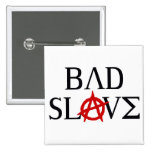 Bad Slave Pinback Buttons