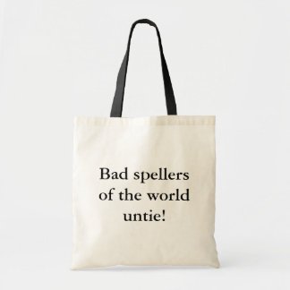 Bad spellers of the world untie! budget tote bag