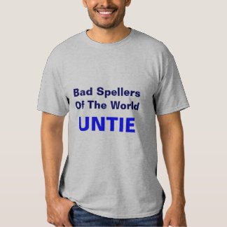 Bad Spellers Of The World, UNTIE Shirt