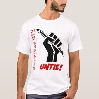 Bad Spellers Untie! Raised Fist Grammar Humor T-Shirt