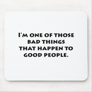 Bad Things Good People Mouse Pad