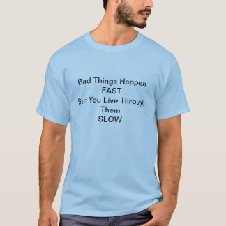 Bad Things Happen Fast, But You Live Through Them T-Shirt