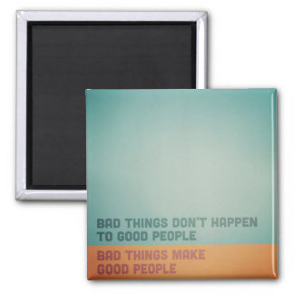 Bad Things Make Good People Magnet