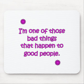 Bad Things To Good People Mouse Pad