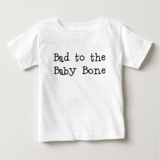 bad to the baby bone.png baby T-Shirt