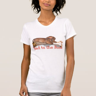 Bad to the Bone - A dachshund Attitude Tshirts