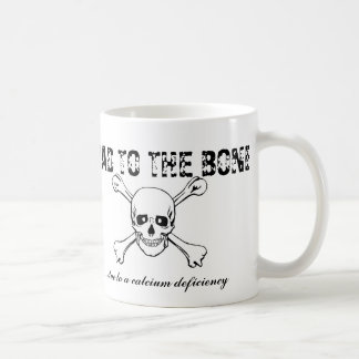 Bad To the Bone ... due to a calcium deficiency Coffee Mug