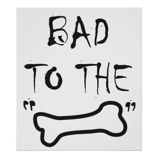 BAD TO THE BONE ~ Poster