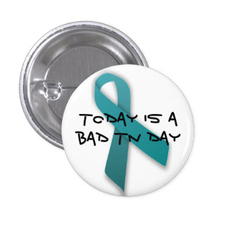 Bad Trigeminal Neuralgia Day Button