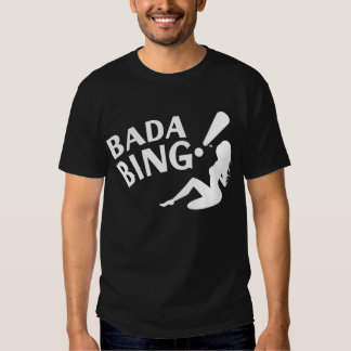 Bada Bing! Shirt